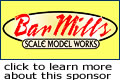 Bar Mills Scale Model Works - support MRH - click to visit this sponsor!